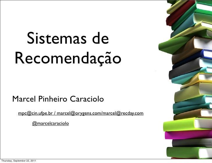 Sistemas de          Recomendação        Marcel Pinheiro Caraciolo             mpc@cin.ufpe.br / marcel@orygens.com/marcel...
