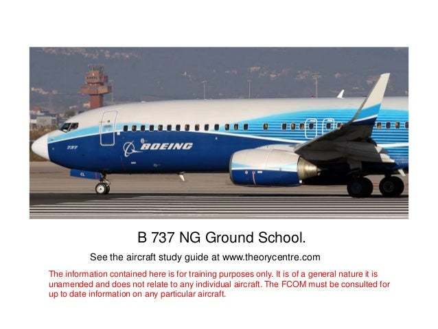 •B 737 NG Ground School.See the aircraft study guide at www.theorycentre.comThe information contained here is for training...