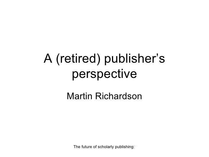 A (retired) publisher's perspective Martin Richardson