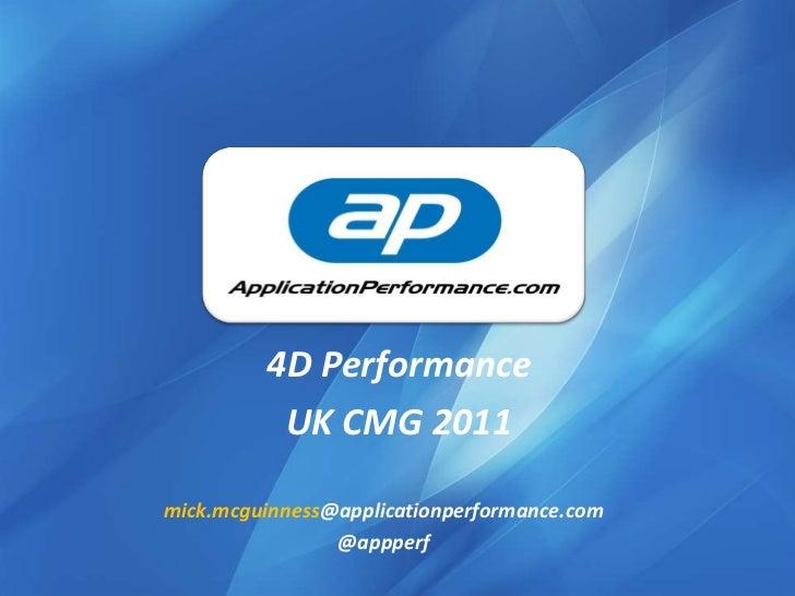 4D Performance<br />UK CMG 2011<br />mick.mcguinness@applicationperformance.com<br />@appperf<br />