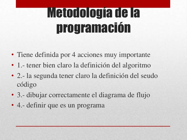 Metodología de la programación<br />Tiene definida por 4 acciones muy importante <br />1.- tener bien claro la definición ...