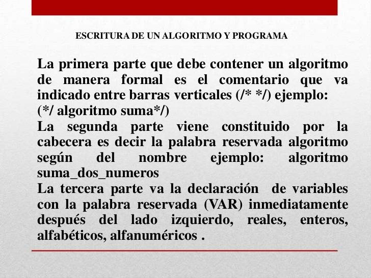 ESCRITURA DE UN ALGORITMO Y PROGRAMALa primera parte que debe contener un algoritmode manera formal es el comentario que v...