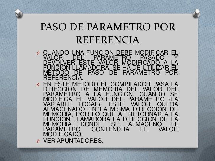 PASO DE PARAMETRO POR REFERENCIA<br />CUANDO UNA FUNCION DEBE MODIFICAR EL VALOR DEL PARAMETRO PASADO Y DEVOLVER ESTE VALO...