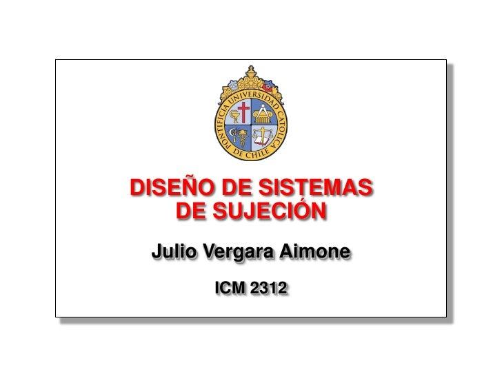DISEÑO DE SISTEMAS     DE SUJECIÓN  Julio Vergara Aimone        ICM 2312