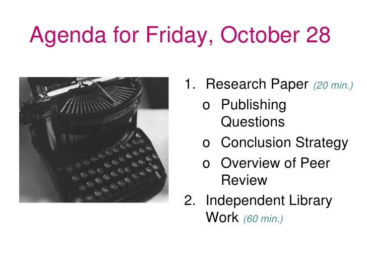 Agenda for Friday, October 28              1. Research Paper (20 min.)                 o Publishing                   Ques...
