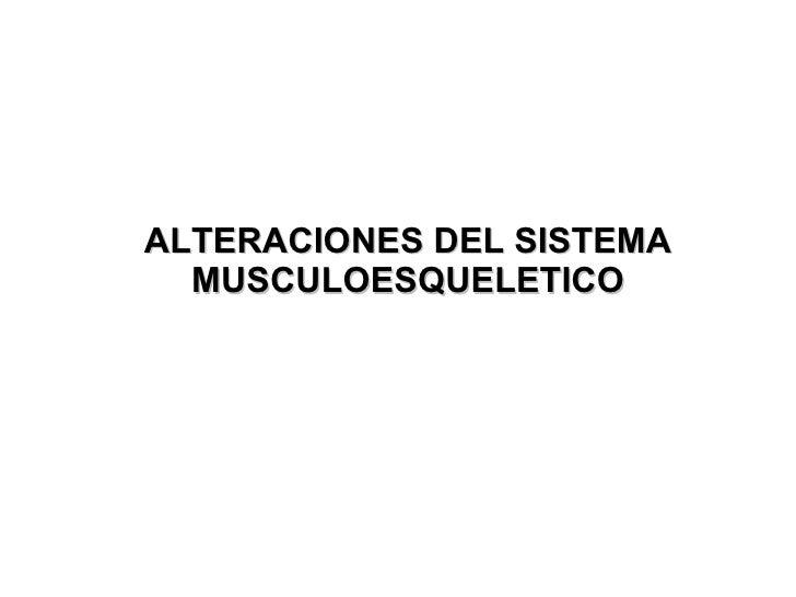ALTERACIONES DEL SISTEMA MUSCULOESQUELETICO