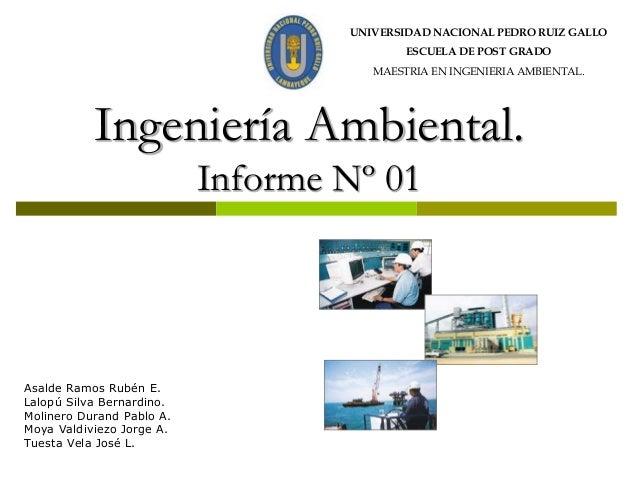 UNIVERSIDAD NACIONAL PEDRO RUIZ GALLO ESCUELA DE POST GRADO  MAESTRIA EN INGENIERIA AMBIENTAL.  Ingeniería Ambiental. Info...