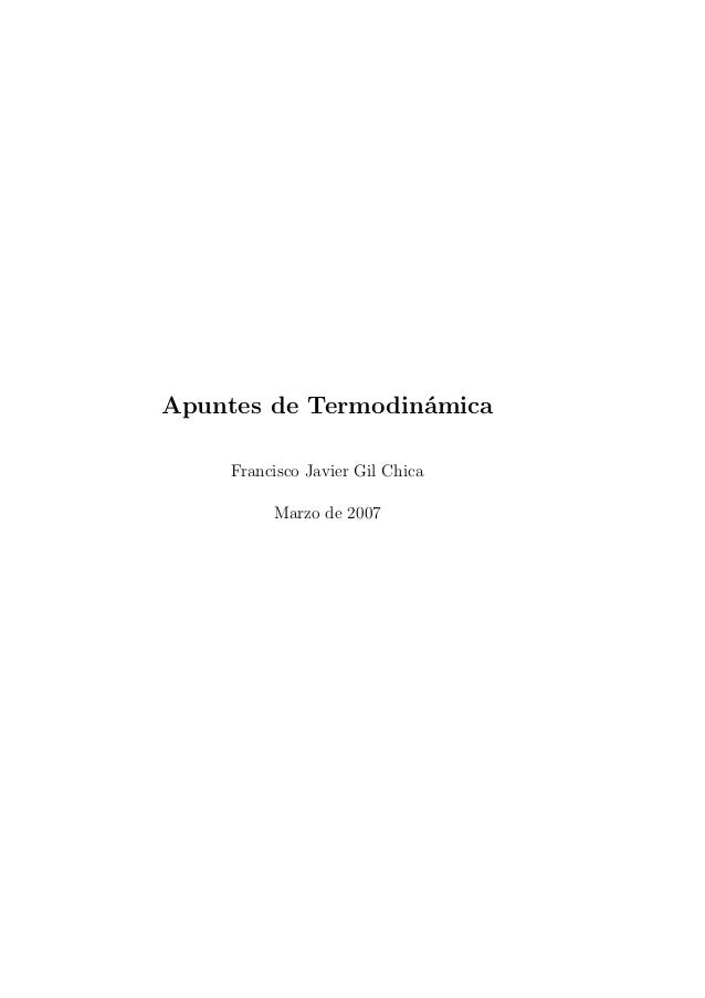 Apuntes de Termodin´mica                   a     Francisco Javier Gil Chica          Marzo de 2007