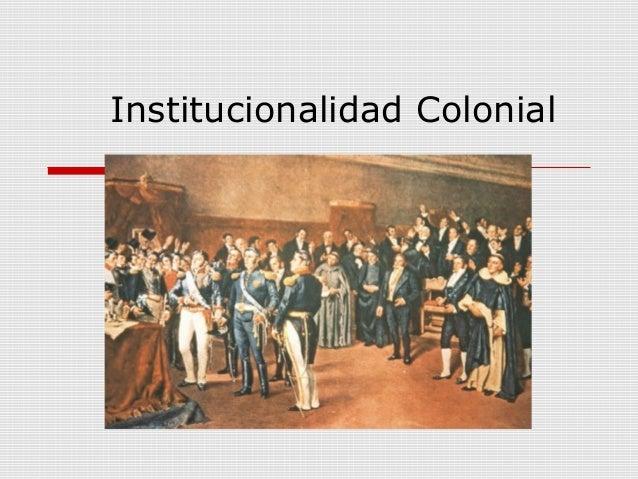 Institucionalidad Colonial