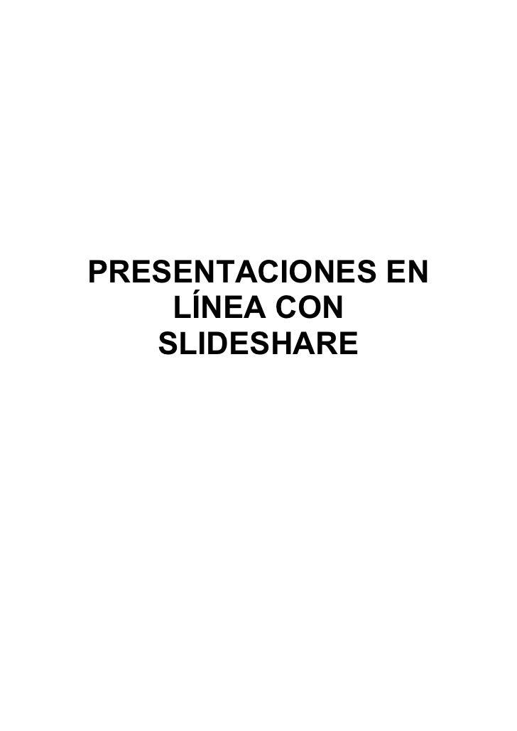 PRESENTACIONES EN     LÍNEA CON    SLIDESHARE