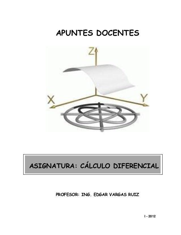 I - 2012 APUNTES DOCENTES PROFESOR: ING. EDGAR VARGAS RUIZ ASIGNATURA: CÁLCULO DIFERENCIAL