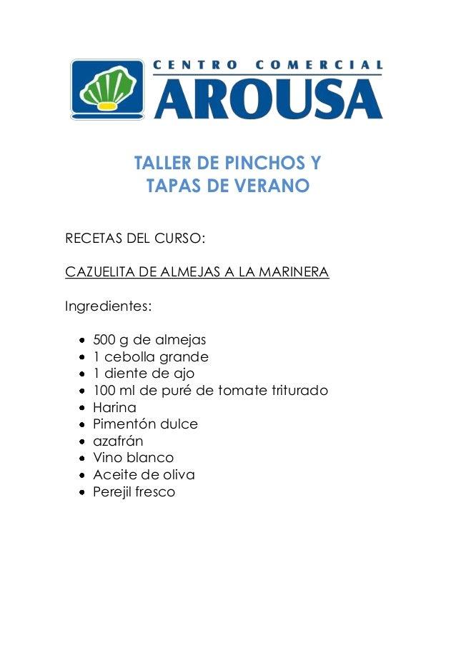 TALLER DE PINCHOS Y TAPAS DE VERANO RECETAS DEL CURSO: CAZUELITA DE ALMEJAS A LA MARINERA Ingredientes: 500 g de almejas 1...