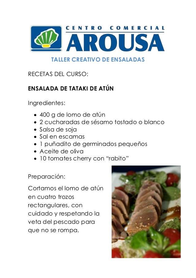 TALLER CREATIVO DE ENSALADAS RECETAS DEL CURSO: ENSALADA DE TATAKI DE ATÚN Ingredientes: 400 g de lomo de atún 2 cucharada...