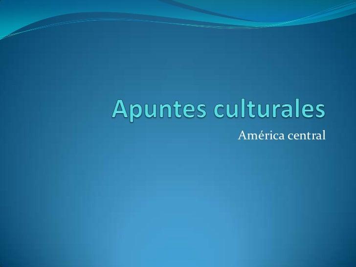 Apuntes culturales<br />América central<br />