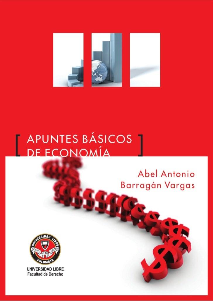[   APUNTES BÁSICOS    DE ECONOMÍA                [                                 Abel Antonio                          ...