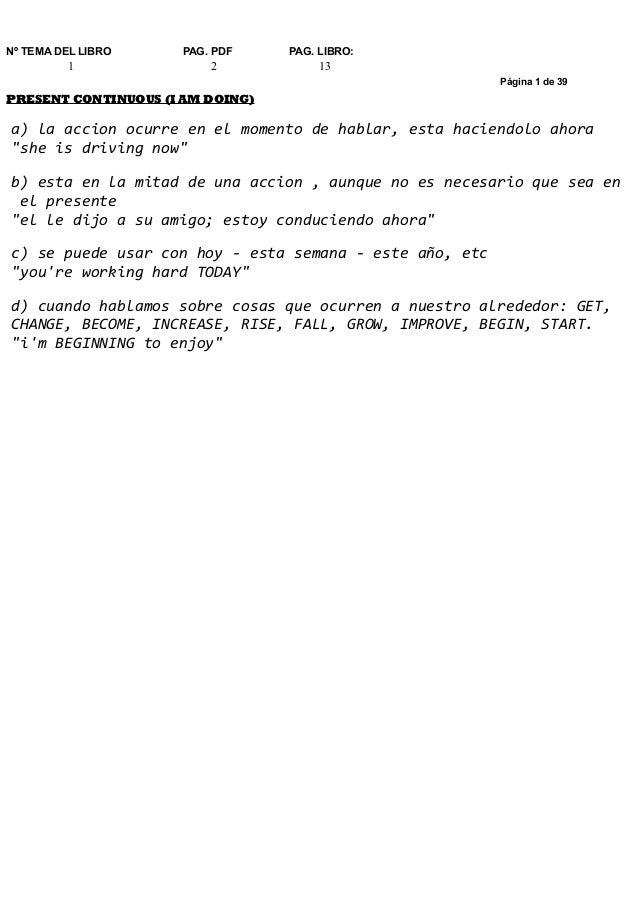 APUNTES GRAMATICA Nº TEMA DEL LIBRO PAG. PDF PAG. LIBRO: 1 2 13 Página 1 de 39 PRESENT CONTINUOUS (I AM DOING) a) la accio...