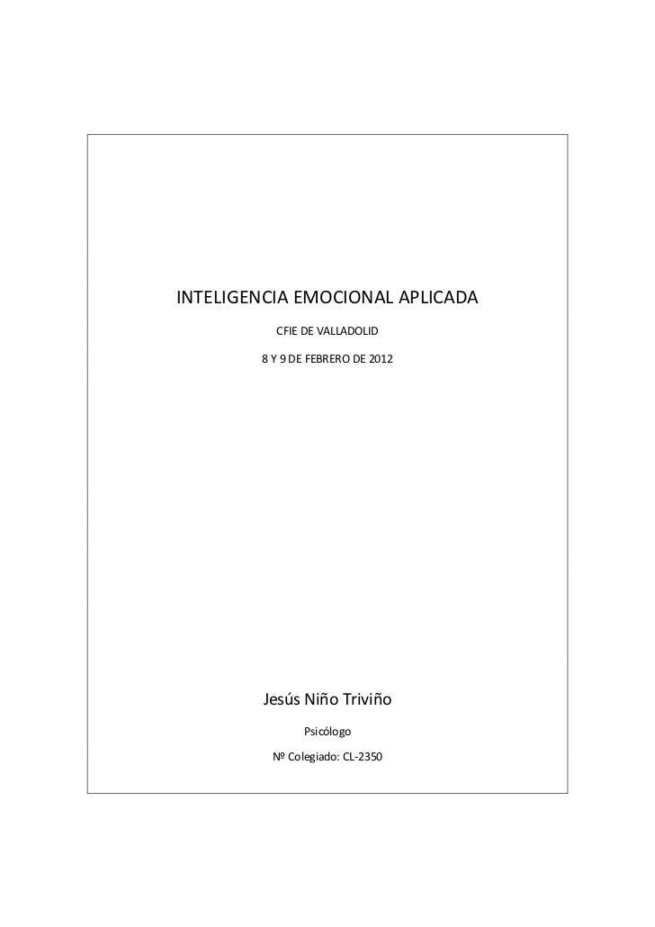INTELIGENCIA EMOCIONAL APLICADA          CFIE DE VALLADOLID        8 Y 9 DE FEBRERO DE 2012        Jesús Niño Triviño     ...