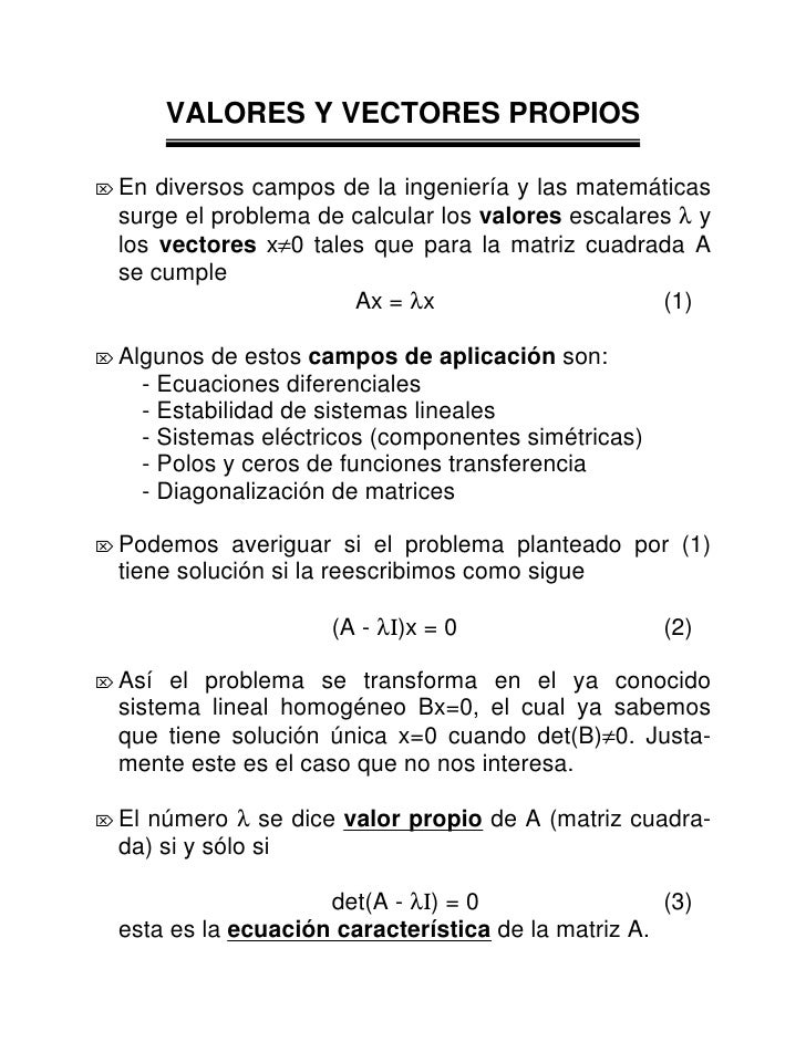VALORES Y VECTORES PROPIOS  Ö En  diversos campos de la ingeniería y las matemáticas   surge el problema de calcular los v...