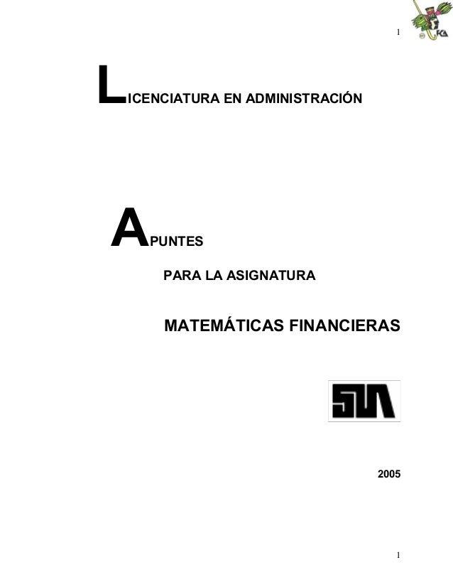 1 1 LICENCIATURA EN ADMINISTRACIÓN APUNTES PARA LA ASIGNATURA MATEMÁTICAS FINANCIERAS 2005