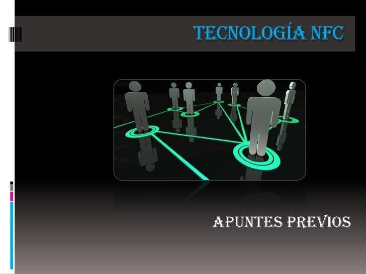 TECNOLOGÍA NFC<br />APUNTES PREVIOS<br />