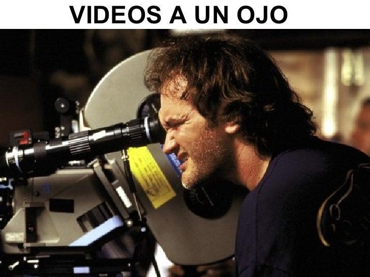 VIDEOS A UN OJO
