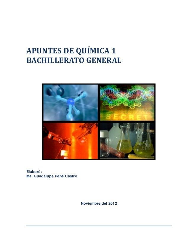 APUNTES DE QUÍMICA 1BACHILLERATO GENERALElaboró:Ma. Guadalupe Peña Castro.                             Noviembre del 2012