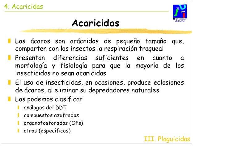 4. Acaricidas                       Acaricidas   Los ácaros son arácnidos de pequeño tamaño que,   comparten con los insec...