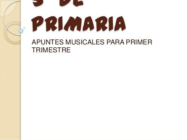 5º de PRIMARIA APUNTES MUSICALES PARA PRIMER TRIMESTRE