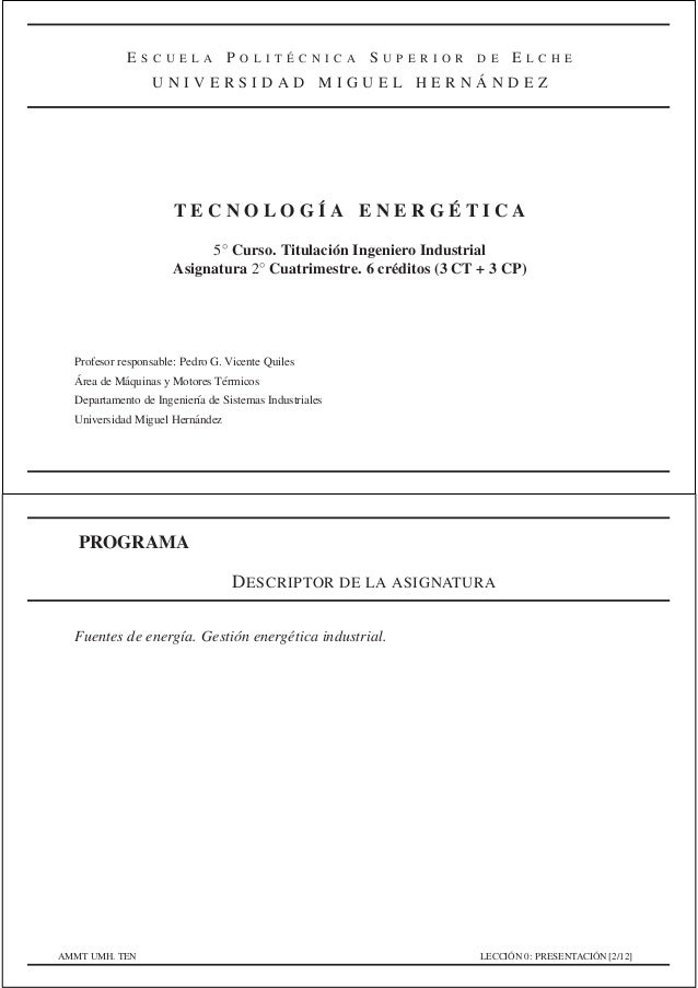 ESCUELA POLITÉCNICA SUPERIOR DE ELCHE UNIVERSIDAD MIGUEL HERNÁNDEZ  TECNOLOGÍA ENERGÉTICA 5◦ Curso. Titulación Ingeniero I...