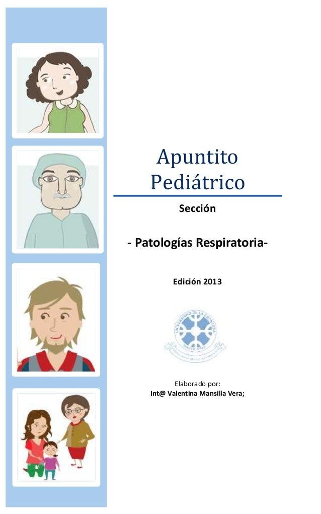 Apuntito Pediátrico Sección - Patologías Respiratoria- Edición 2013 Elaborado por: Int@ Valentina Mansilla Vera;