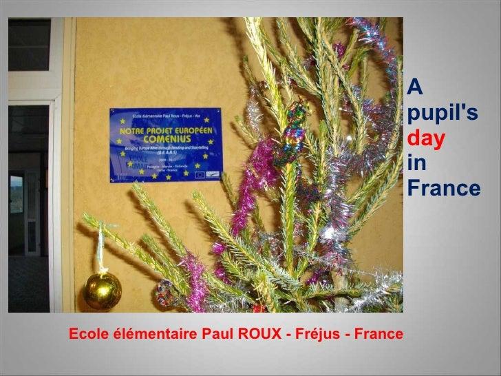 A pupil's  day  in France Ecole élémentaire Paul ROUX - Fréjus - France