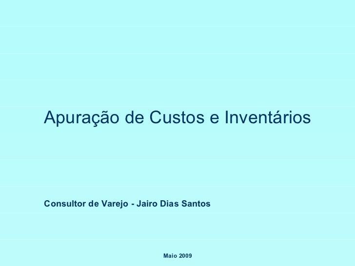 Apuração de Custos e Inventários Consultor de Varejo - Jairo Dias Santos Maio 2009
