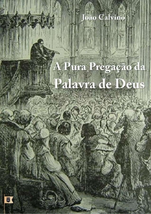 A PURA PREGAÇÃO DA PALAVRA DE DEUS JOÃO CALVINO