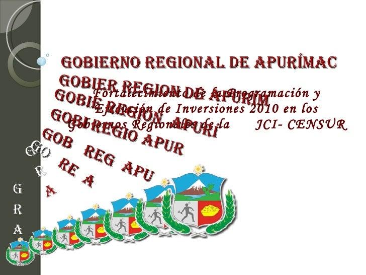 Gobierno Regional de Apurímac Fortalecimiento de la Programación y Ejecución de Inversiones 2010 en los Gobiernos Regional...