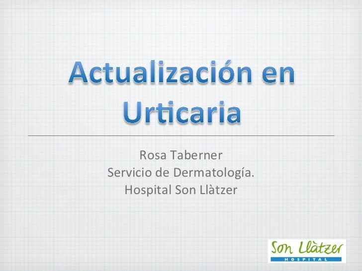 <ul><li>Rosa Taberner </li></ul><ul><li>Servicio de Dermatología. </li></ul><ul><li>Hospital Son Llàtzer </li></ul>