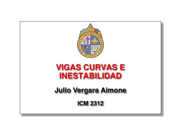 VIGAS CURVAS E  INESTABILIDAD Julio Vergara Aimone       ICM 2312