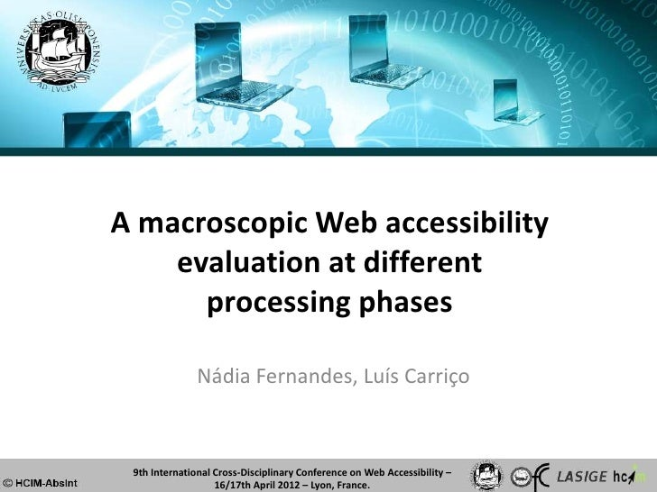A macroscopic Web accessibility    evaluation at different      processing phases               Nádia Fernandes, Luís Carr...