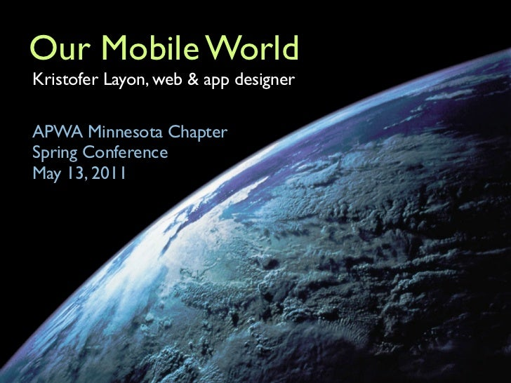 Our Mobile WorldKristofer Layon, web & app designerAPWA Minnesota ChapterSpring ConferenceMay 13, 2011