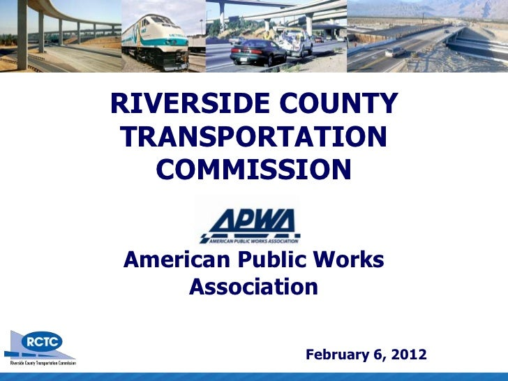 RIVERSIDE COUNTY TRANSPORTATION   COMMISSIONAmerican Public Works     Association              February 6, 2012