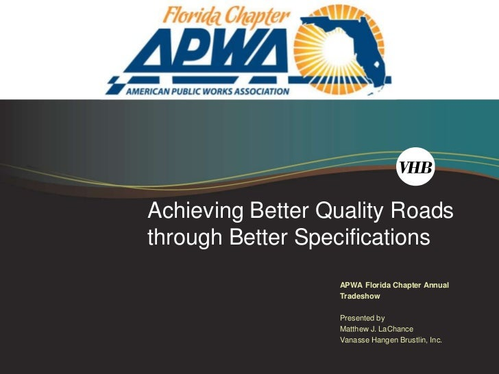 Achieving Better Quality Roadsthrough Better Specifications                  APWA Florida Chapter Annual                  ...