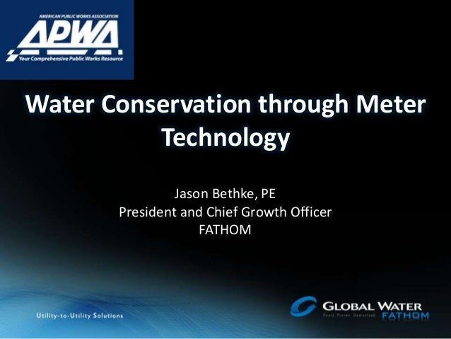 Water Conservation through Meter Technology Jason Bethke, PE President and Chief Growth Officer FATHOM