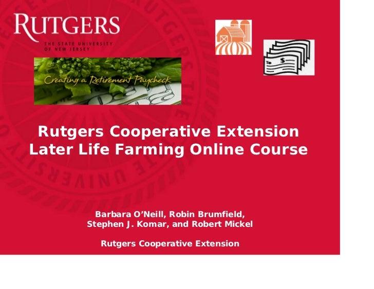 Rutgers Cooperative ExtensionLater Life Farming Online Course        Barbara O'Neill, Robin Brumfield,      Stephen J. Kom...
