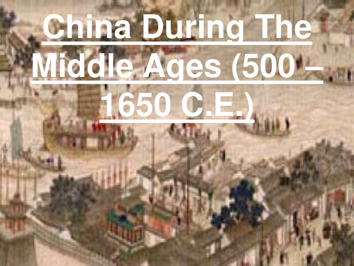 China During TheMiddle Ages (500 –    1650 C.E.)