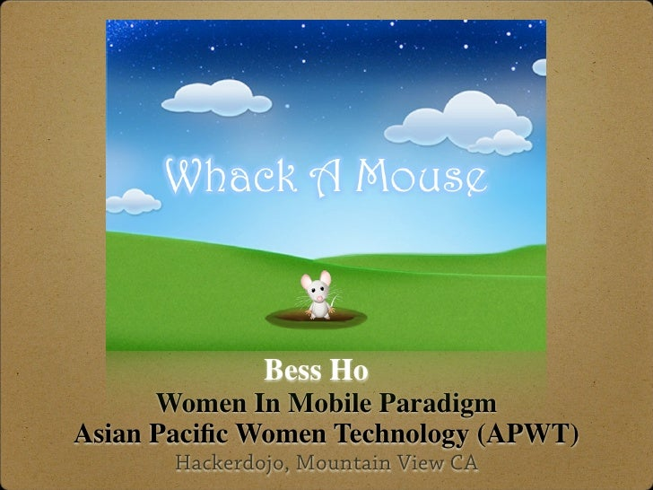 Bess Ho       Women In Mobile Paradigm Asian Pacific Women Technology (APWT)        Hackerdojo, Mountain View CA