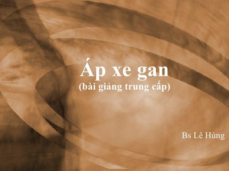 Áp xe gan (bài giảng trung cấp) Bs Lê Hùng