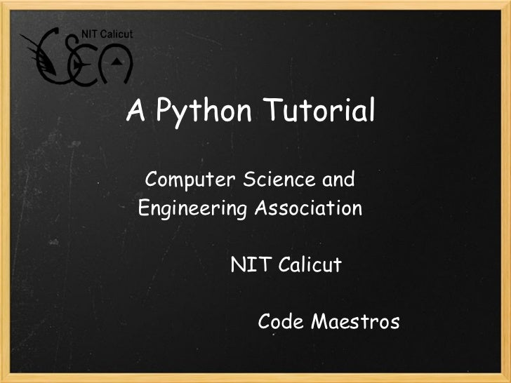 A Python Tutorial     Computer Science and    Engineering Association          NIT Calicut      ...