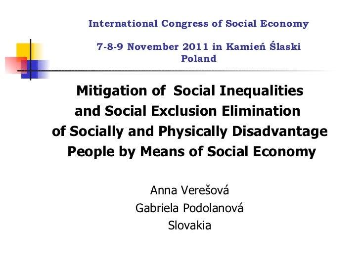 International Congress of Social Economy 7-8-9 November 2011 in Kamień Ślaski Poland <ul><li>M itigat ion of  S ocial  I n...