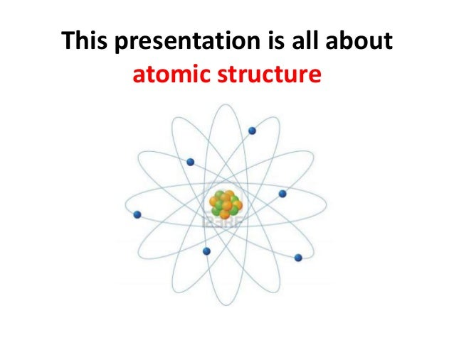 This presentation is all about atomic structure