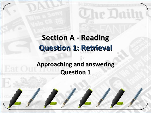 Section A - ReadingSection A - ReadingQuestion 1: RetrievalQuestion 1: RetrievalApproaching and answeringApproaching and a...