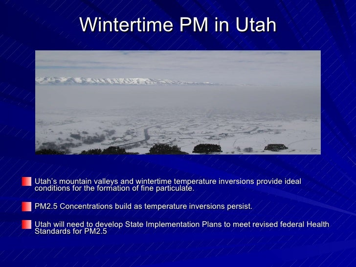 Wintertime PM in Utah <ul><li>Utah's mountain valleys and wintertime temperature inversions provide ideal conditions for t...